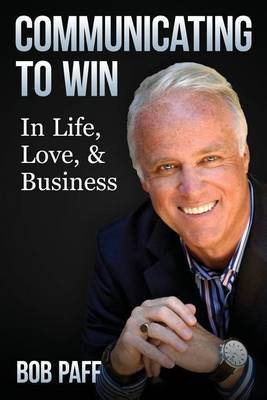 Communicating to Win: In Life, Love, and Business by Bob Paff image