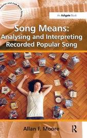 Song Means: Analysing and Interpreting Recorded Popular Song by Allan F. Moore