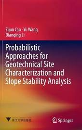 Probabilistic Approaches for Geotechnical Site Characterization and Slope Stability Analysis by Zijun Cao