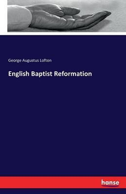English Baptist Reformation by George Augustus Lofton image