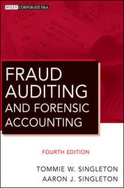 Fraud Auditing and Forensic Accounting, Fourth Edition by Tommie W. Singleton