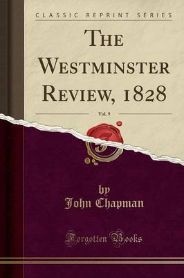The Westminster Review, 1828, Vol. 9 (Classic Reprint) by John Chapman image