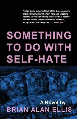 Something to Do with Self-Hate by Brian Alan Ellis image