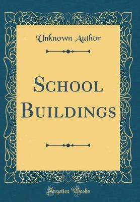 School Buildings (Classic Reprint) by Unknown Author