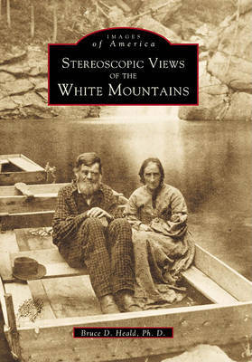 Stereoscopic Views of the White Mountains by Bruce D., Ph.D. Heald