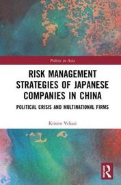 Risk Management Strategies of Japanese Companies in China by Kristin Vekasi