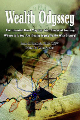 Wealth Odyssey: The Essential Road Map for Your Financial Journey Where Is It You Are Really Trying to Go with Money? by Larry R. Frank Sr. image