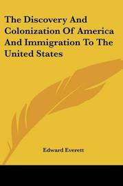 The Discovery and Colonization of America and Immigration to the United States by Edward Everett image