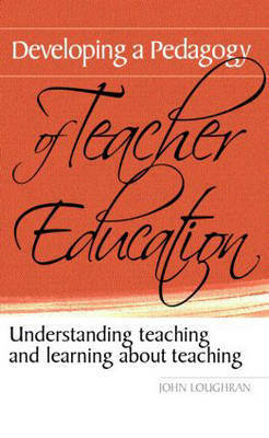 Developing a Pedagogy of Teacher Education by John Loughran