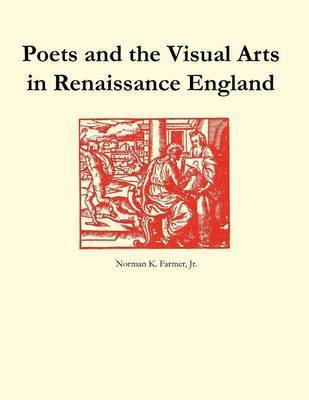 Poets and the Visual Arts in Renaissance England by Norman K. Jr. Farmer