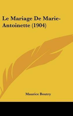 Le Mariage de Marie-Antoinette (1904) by Maurice Boutry