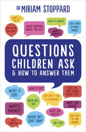 Questions Children Ask and How to Answer Them by Miriam Stoppard