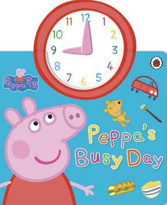 Peppa Pig: Peppa's Busy Day (with Clock) by Peppa Pig
