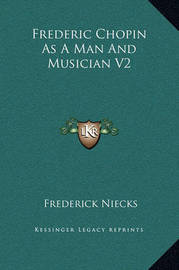 Frederic Chopin as a Man and Musician V2 by Frederick Niecks