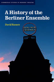 A History of the Berliner Ensemble by David Barnett