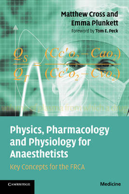 Physics, Pharmacology and Physiology for Anaesthetists: Key Concepts for the FRCA by Matthew E Cross
