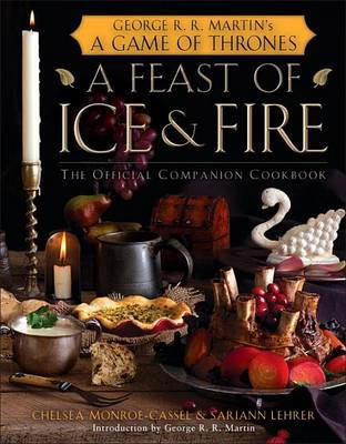 A Feast of Ice and Fire: The Official Companion Cookbook to a Game of Thrones by Monroe-cassel