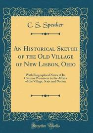 An Historical Sketch of the Old Village of New Lisbon, Ohio by C S Speaker image