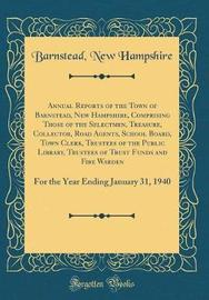 Annual Reports of the Town of Barnstead, New Hampshire, Comprising Those of the Selectmen, Treasure, Collector, Road Agents, School Board, Town Clerk, Trustees of the Public Library, Trustees of Trust Funds and Fire Warden by Barnstead New Hampshire image