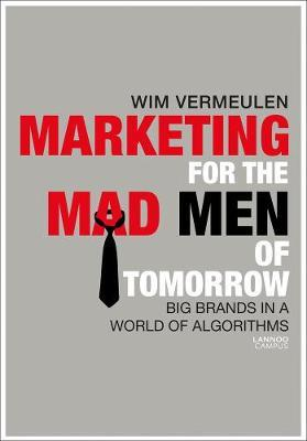 Marketing for the Mad Men of Tomorrow by Wim Vermeulen image