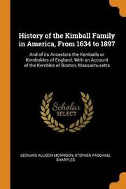 History of the Kimball Family in America, from 1634 to 1897 by Leonard Allison Morrison