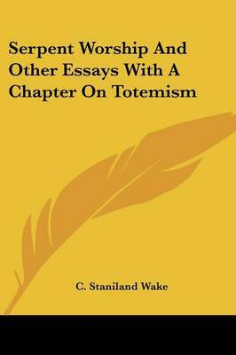 Serpent Worship and Other Essays with a Chapter on Totemism by C Staniland Wake image