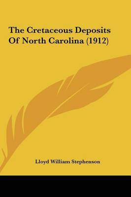 The Cretaceous Deposits of North Carolina (1912) by Lloyd William Stephenson image