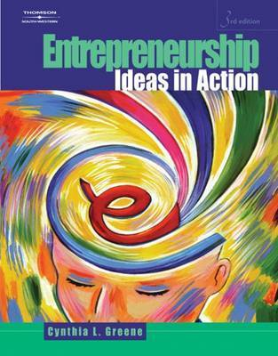 Entrepreneurship: Ideas in Action by Cynthia Greene