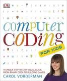 Computer Coding for Kids by Carol Vorderman