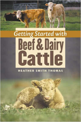 Getting Started with Beef and Dairy Cattle by Heather Smith Thomas