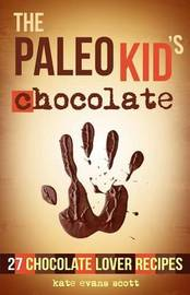 The Paleo Kid's Chocolate by Kate Evans Scott