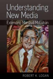 Understanding New Media by Robert K. Logan