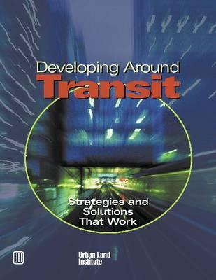 Developing Around Transit by Robert Dunphy