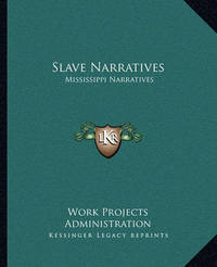 Slave Narratives: Mississippi Narratives by Work Projects Administration