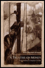 A Treatise on Money: The Pure Theory of Money and the Applied Theory of Money. Complete Set by John Maynard Keynes (University of Cambridge)