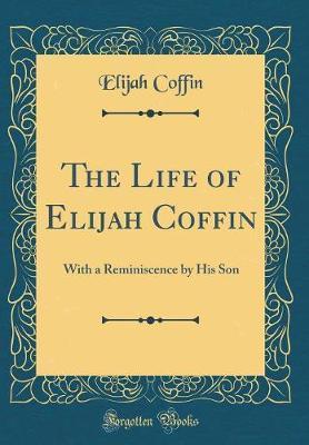 The Life of Elijah Coffin by Elijah Coffin