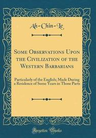 Some Observations Upon the Civilization of the Western Barbarians by Ah-Chin-Le Ah-Chin-Le