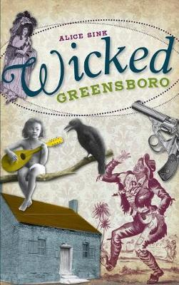 Wicked Greensboro by Alice E Sink