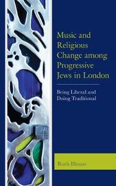 Music and Religious Change among Progressive Jews in London by Ruth Illman