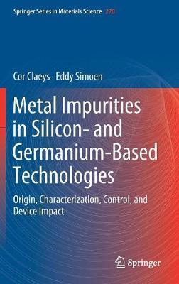 Metal Impurities in Silicon- and Germanium-Based Technologies by Cor Claeys