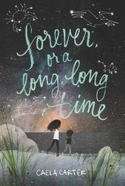 Forever, or a Long, Long Time by Caela Carter image