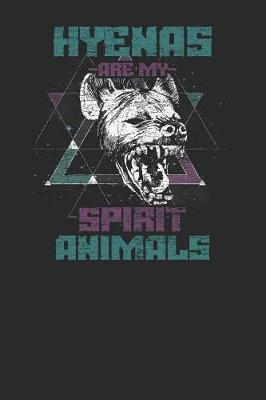 Hyenas Are My Spirit Animals by Hyena Publishing