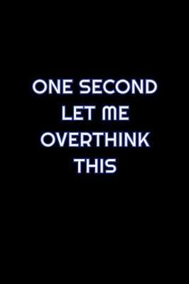 One Second Let Me Overthink This by Simply Career Notebooks