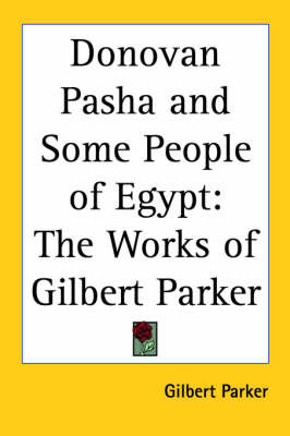 Donovan Pasha and Some People of Egypt: The Works of Gilbert Parker by Gilbert Parker image