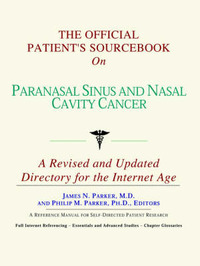 The Official Patient's Sourcebook on Paranasal Sinus and Nasal Cavity Cancer: A Revised and Updated Directory for the Internet Age by ICON Health Publications image