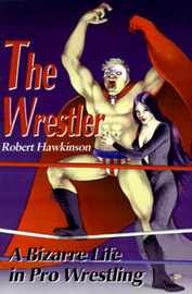 The Wrestler: A Bizarre Life in Pro Wrestling by Robert Hawkinson image