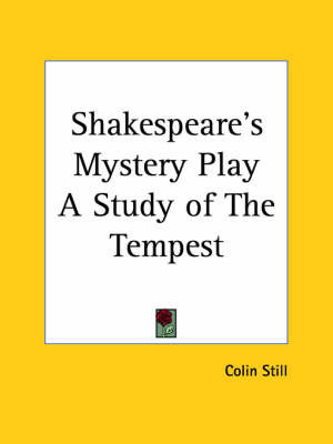 Shakespeare's Mystery Play a Study of the Tempest (1921) by Colin Still