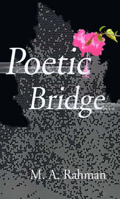 Poetic Bridge by M. A. Rahman