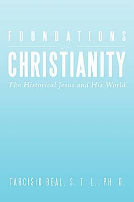Foundations of Christianity by S. T. L. PH. D. TARCISIO BEAL