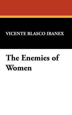 The Enemies of Women by Vicente Blasco Ibanex image